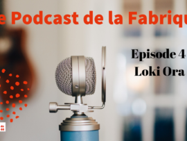 PODCAST LA FABRIQUE loki ora